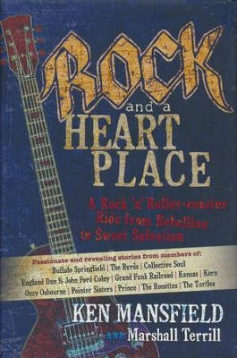 Rock and a Heart Place: A Rock 'n' Rollercoaster Ride from Rebellion to Sweet Salvation  -     By: Ken Mansfield, Marshall Terrill