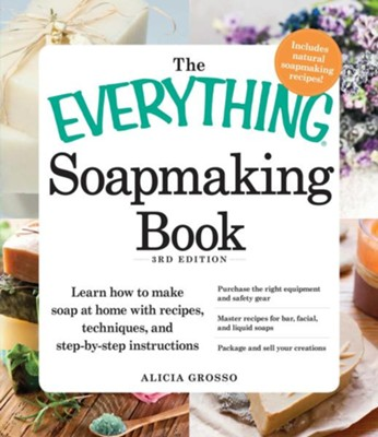 The Everything Soapmaking Book: Learn How to Make Soap at Home with Recipes, Techniques, and Step-by-Step Instructions - Purchase the right equipment and safety gear, Master recipes for bar, facial, and liquid soaps, and Package and sell your creations  -     By: Alicia Grosso