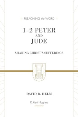 1 & 2 Peter and Jude: Sharing Christ's Sufferings (Preaching the Word)  -     Edited By: R. Kent Hughes     By: David R. Helm