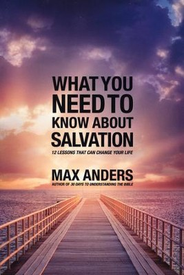 What You Need To Know About Salvation: 12 Lessons That Can Change Your Life  -     By: Max Anders