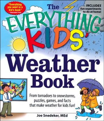 The Everything KIDS' Weather Book: From Tornadoes to Snowstorms, Puzzles, Games, and Facts  -     By: Joe Snedeker