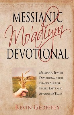 Messianic Mo'adiym Devotional: Messianic Devotionals for Israel's Feasts, Fasts, and Appointed Time  -     By: Kevin Geoffrey