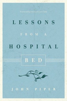 Lessons from a Hospital Bed  -     By: John Piper
