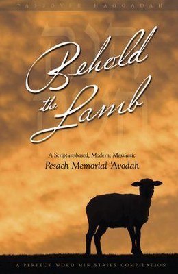 Behold the Lamb Passover Haggadah: A Scripture-based, Modern, Messianic Passover Memorial 'Avodah  -     By: Kevin Geoffrey