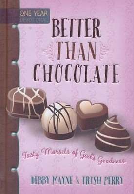 Better than Chocolate: Tasty Morsels of God's Goodness  -     By: Debby Mayne, Trish Perry