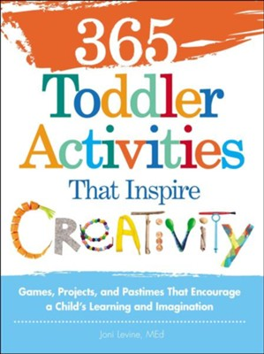 365 Toddler ActivitiesThat Inspire Creativity: Games, Projects, and Pastimes That Encourage a Child's Learning and Imagination  -     By: Joni Levine