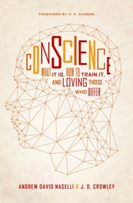 Conscience: What It Is, How to Train It, and Loving Those Who Differ  -     By: Andrew David Naselli, J.D. Crowley