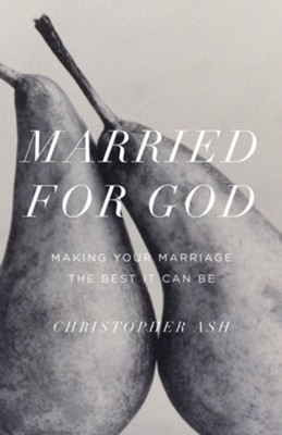 Married for God: Making Your Marriage the Best It Can Be  -     By: Christopher Ash