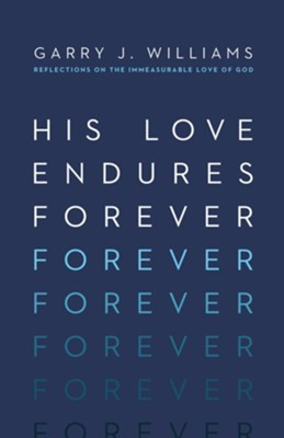 His Love Endures Forever: Reflections on the Immeasurable Love of God  -     By: Garry J. Williams