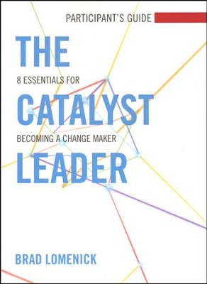The Catalyst Leader: 8 Essentials for Becoming a Change Maker, Participant's Guide  -     By: Brad Lomenick