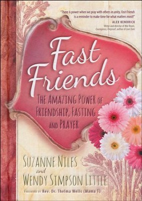 Fast Friends: The Amazing Power of Friendship, Fasting, and Prayer  -     By: Suzanne Niles, Wendy Simpson Little