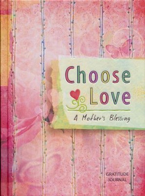 Choose Love: A Mother's Blessing - Gratitude Journal   -     By: Crystal Paine