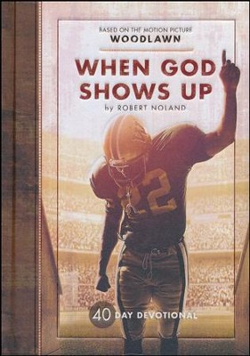 When God Shows Up: 40 Day Devotional (based on the  motion picture Woodlawn)  -     By: Robert Noland