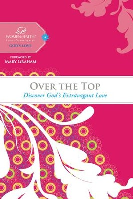 Over the Top: Discover God's Extravagant Love - eBook  -     By: Women of Faith
