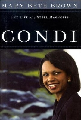 Condi: The Life of a Steel Magnolia  -     By: Mary Beth Brown