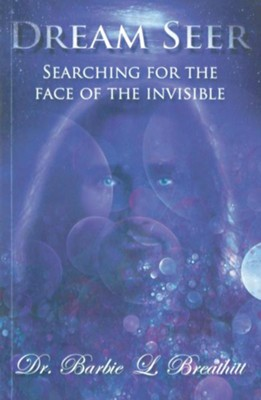Dream Seer: Searching for the Face of the Invisible  -     By: Barbie Breathitt
