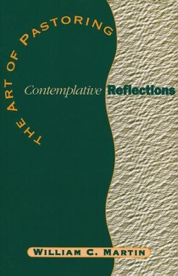 The Art of Pastoring Contemplative Reflections   -     By: William C. Martin