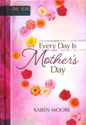 Every Day Is Mother's Day  -     By: Karen Moore
