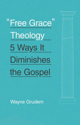 Free Grace Theology: 5 Ways It Diminishes the Gospel   -     By: Wayne Grudem