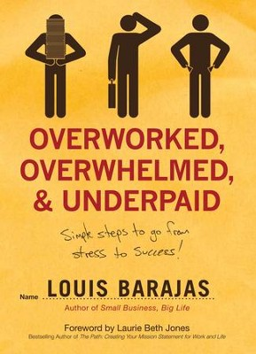 Overworked, Overwhelmed, and Underpaid: Simple Steps to Go From Stress to Success - eBook  -     By: Louis Barajas