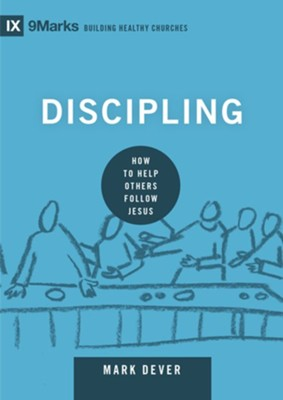 Discipling: How to Help Others Follow Jesus  -     By: Mark Dever
