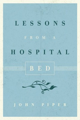 Lessons from a Hospital Bed (10-Pack)  -     By: John Piper
