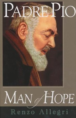 Padre Pio: Man of Hope   -     By: Renzo Allegri