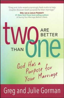 Two Are Better Than One: God Has a Purpose for Your Marriage  -     By: Greg Gorman, Julie Gorman