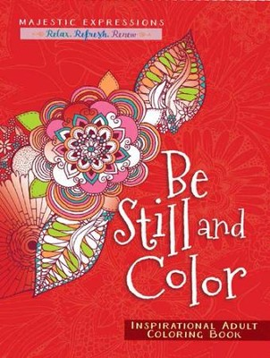 Be Still and Color - Inspirational Adult Coloring Book  -