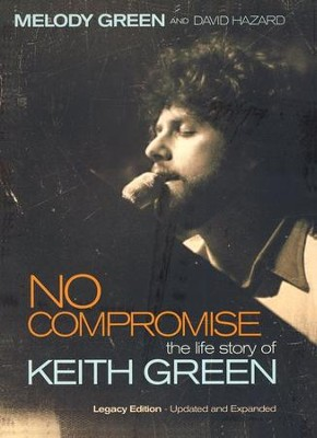 No Compromise: The Life Story of Keith Green  -     By: Melody Green