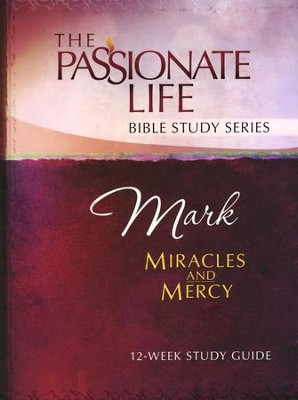 Mark: Miracles and Mercy, The Passionate Life Bible Study Series  -     By: Brian Simmons