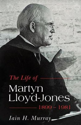 The Life of Martyn Lloyd-Jones, 1899-1981   -     By: Iain H. Murray