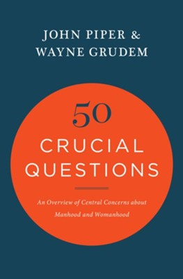 50 Crucial Questions: An Overview of Central Concerns About Manhood and Womanhood  -     By: John Piper, Wayne Grudem