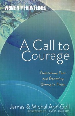 A Call to Courage: Overcoming Fear & Becoming Strong in Faith  -     By: James Goll, Michal Ann Goll