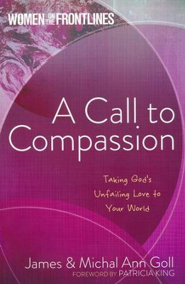 A Call to Compassion: Taking God's Unfailing Love to Your World  -     By: James Goll, Michal Ann Goll
