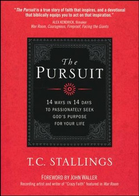 The Pursuit: 14 Ways in 14 Days to Passionately Seek God's Purpose for Your Life  -     By: T.C. Stallings