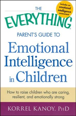 The Everything Parent's Guide to Emotional Intelligence in Children  -     By: Korrel Kanoy