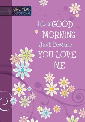 It's a Good Morning Just Because You Love Me: 365 Daily Devotions  -