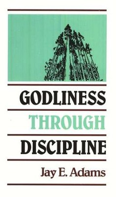 Godliness Through Discipline   -     By: Jay E. Adams