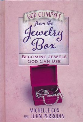 God Glimpses from the Jewelry Box: Becoming Jewels God  Can Use, 30 Devotions  -     By: Michelle Cox, John Perrodin
