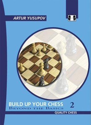Build Up Your Chess 2: Beyond the Basics  -     By: Artur Yusupov