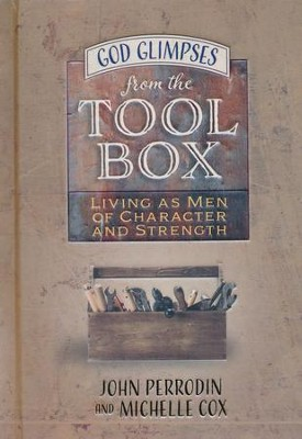 God Glimpses from the Toolbox: Living as Men of Character and Strength, 30 Devotions  -     By: John Perrodin, Michelle Cox