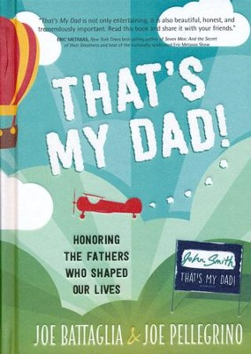 That's My Dad! Honoring the Fathers Who Shaped Our Lives  -     By: Joe Battaglia, Joe Pellegrino