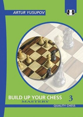 Build Up Your Chess 3: Mastery  -     By: Artur Yusupov