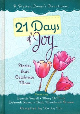21 Days of Joy: Stories that Celebrate Mom  -     By: Kathy Ide