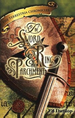 The Sword, the Ring & the Parchment, The Terrestria Chronicles #1  -     By: Ed Dunlop