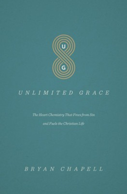 Unlimited Grace: The Heart Chemistry That Frees from Sin and Fuels the Christian Life  -     By: Bryan Chapell