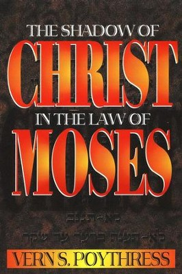 The Shadow of Christ in the Law of Moses    -     By: Vern S. Poythress