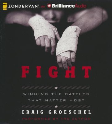 Fight: Winning the Battles That Matter Most - unabridged audiobook on CD  -     By: Craig Groeschel