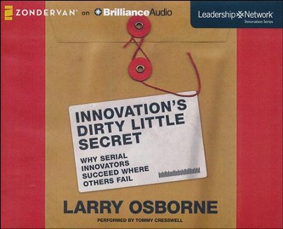 Innovation's Dirty Little Secret: Why Serial Innovators Succeed Where Others Fail - unabridged audiobook on CD  -     By: Larry Osborne